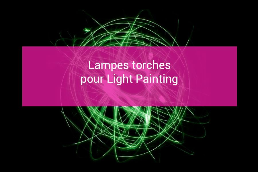 lampes-torches-pour-light-painting